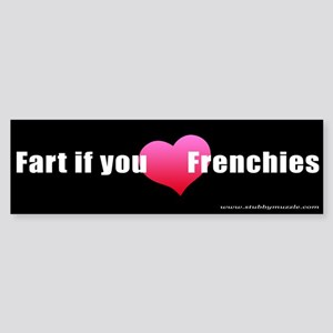"""""""Fart if you [LOVE] Frenchies"""" Bumper Sticker"""